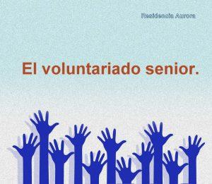 Beneficios del voluntariado senior para nuestros abuelos. Residencia asilo en Sevilla Aurora.